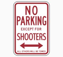 No Parking Except For Shooters Sign by SignShop