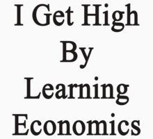 I Get High By Learning Economics  by supernova23