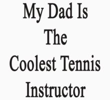 My Dad Is The Coolest Tennis Instructor  by supernova23