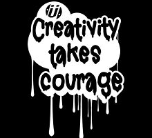 Creativity Takes Courage Black & White by Numnizzle