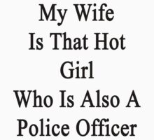 My Wife Is That Hot Girl Who Is Also A Police Officer  by supernova23