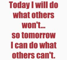 Today I will do what others won't... so tomorrow I can do what others can't. Big version by darrensurrey