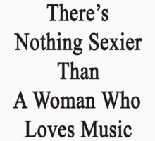 There's Nothing Sexier Than A Woman Who Loves Music  by supernova23