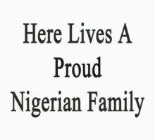 Here Lives A Proud Nigerian Family  by supernova23