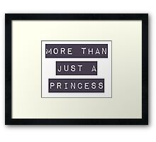 More than just a princess Framed Print