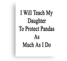 I Will Teach My Daughter To Protect Pandas As Much As I Do  Canvas Print