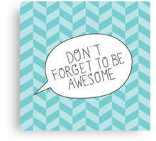 """Don't Forget To Be Awesome"" Bubble Canvas Print"
