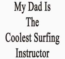 My Dad Is The Coolest Surfing Instructor  by supernova23