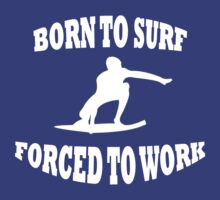 BORN TO SURF FORCED TO WORK WHITE by BelfastBoy