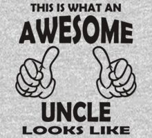 Awesome Uncle T Shirts, This is what an Awesome Uncle by cerenimo