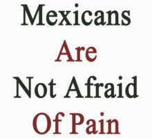 Mexicans Are Not Afraid Of Pain  by supernova23