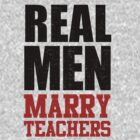 Real Men Marry Teachers by Look Human