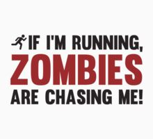 If I'm Running, Zombies Are Chasing Me! by BrightDesign