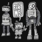 FEAR ME! Robot Kid by jarhumor