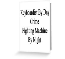Keyboardist By Day Crime Fighting Machine By Night  Greeting Card
