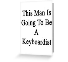 This Man Is Going To Be A Keyboardist  Greeting Card