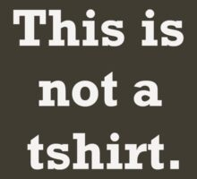 This is not a tshirt. (white)  by Jason Langer