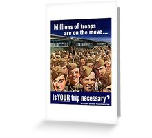 Millions Of Troops Are On The Move... Is Your Trip Necessary? Greeting Card