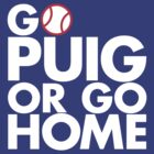 Go Puig Or Go Home L.A. Dodgers Shirt! (Dark Colors) by endlessimages