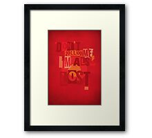 Don't Follow Me, I'm also Lost! Framed Print
