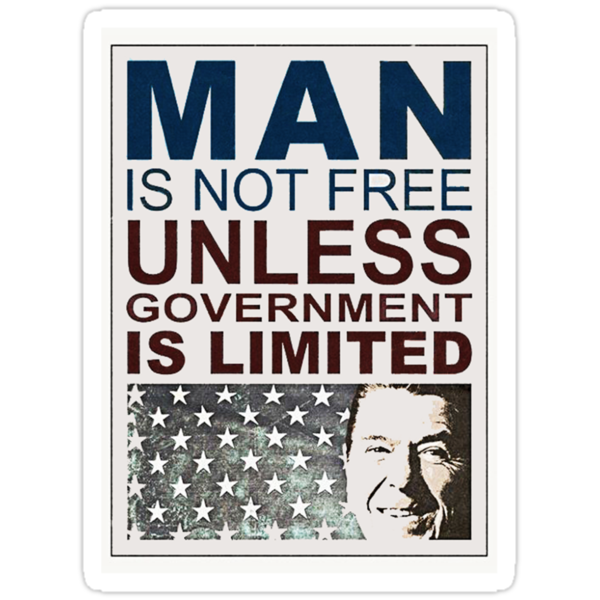 Man is not free unless government is limited Ronald Reagan by sturgils