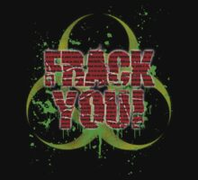 Frack You! by blackiguana