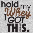 HOLD MY WHEY - I GOT THIS. (Black) by Levantar
