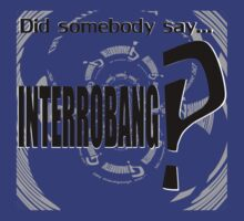 Did somebody say INTERROBANG‽  by RooCH