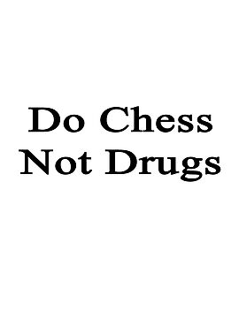 Do Chess Not Drugs  by supernova23