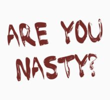 Are You Nasty? by emmabunclark