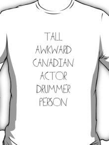 Tall Awkward Canadian Actor Drummer Person T-Shirt