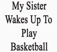 My Sister Wakes Up To Play Basketball  by supernova23