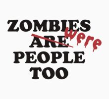Zombies Were People Too by BrightDesign
