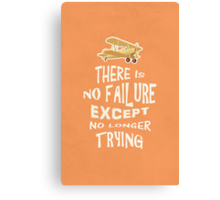 There is no failure except no longer trying quotes Canvas Print