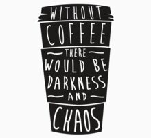 Without Coffee There Would Be Darkness and Chaos by Look Human