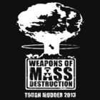 Weapons of Mass Destruction (Tough Mudder 2013) - Team Shirt (White Logo) by Adam Nichols