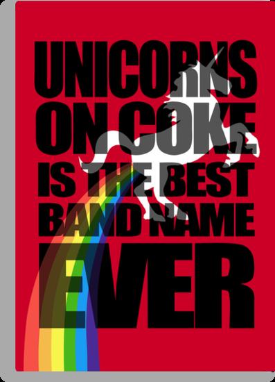 Unicorns On Coke Band Name by jezkemp