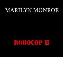 Marilyn Monroe- Robocop II by xxxlmodernart