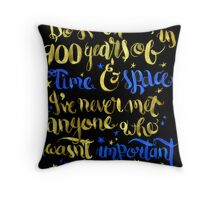 In 900 years of Time and Space... Throw Pillow