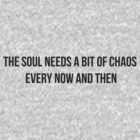 The Soul Needs A Bit of Chaos by glacierwaves