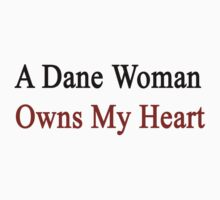 A Dane Woman Owns My Heart  by supernova23