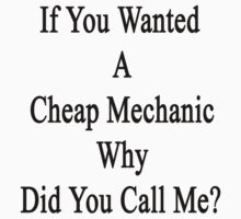 If You Wanted A Cheap Mechanic Why Did You Call Me?  by supernova23
