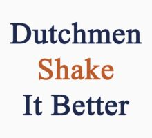 Dutchmen Shake It Better  by supernova23