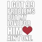 I got 99 Problems but my love for him ain't one by daleos