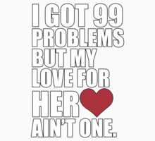 I got 99 Problems but my love for her ain't one by daleos