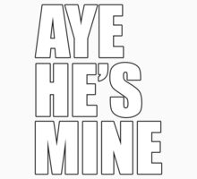 Aye He's Mine White by daleos