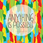 Anything is possible! by theseakiwi