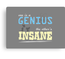 One is a Genius... The Other's Insane! Canvas Print