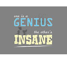 One is a Genius... The Other's Insane! Photographic Print