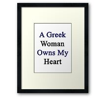 A Greek Woman Owns My Heart  Framed Print
